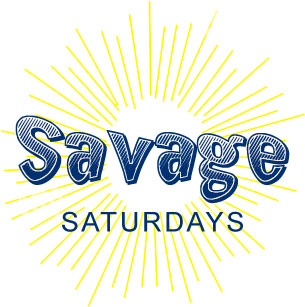 Savage Saturdays